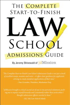 The Complete Start-to-finish Law School Admissions Guide By Shinewald, Jeremy